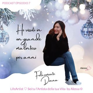 Ho vissuto in un malinteso ♡ Felicemente Donna • LifeArtist • Coach