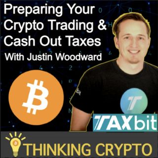 Preparing Your Crypto Trading & Cash Out Taxes - Justin Woodward Co-founder of TaxBit Interview