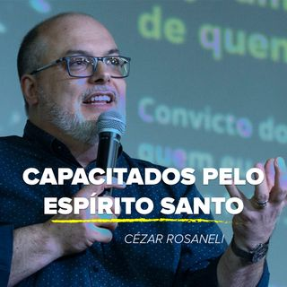 CAPACITADOS PELO Espírito Santo // pr. Cézar Rosaneli