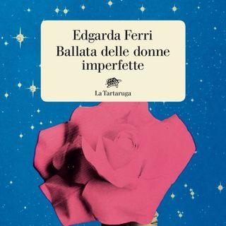 """Edgarda Ferri """"Ballata delle donne imperfette"""""""