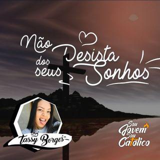 #1 - Partilha Tassy Borges - Não desista dos seus sonhos!