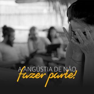 #002 - A angústia por não fazer parte: conheça a FOMO