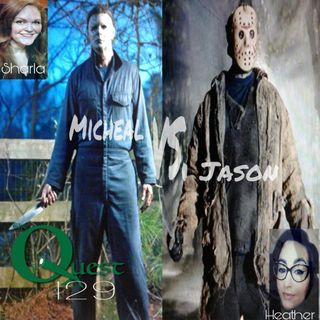 The Quest 129.  Micheal Vs. Jason