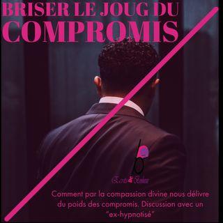 Episode 6.1 : Du compromis à la compassion : Briser le joug du compromis