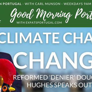 Climate change change! 'Denier' Doug (and Claire) speak out on Good Morning Portugal!