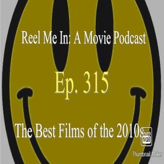 Ep. 315: The Best Films of the 2010s