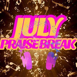 July Praise Break