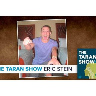 The Taran Show 6 | Eric Stein Interview