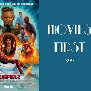 399: Deadpool 2 - Movies First with Alex First