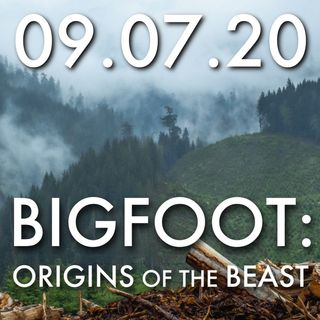 Bigfoot: Origins of the Beast | MHP 09.07.20.