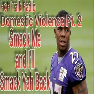 Domestic Violence Part 2: Smack Me and I'll Smack Yah Back or No?