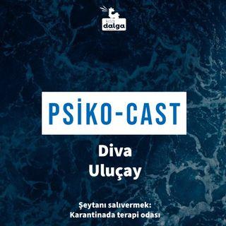 Diva Uluçay ile Psiko-Cast: Şeytanı salıvermek: Karantinada terapi odası