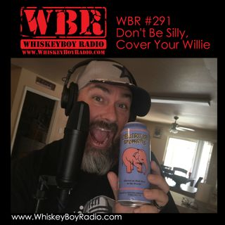 WBR #291 - Don't Be Silly, Protect Your Willie!