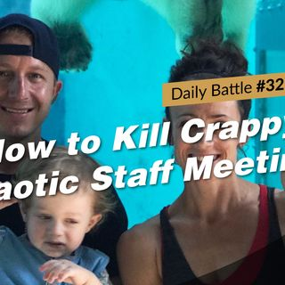 Daily Battle #32: How to Kill Crappy, Chaotic Staff Meetings