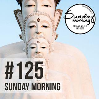 Einer oder Viele - Wer ist dein Gott - Sunday Morning #125