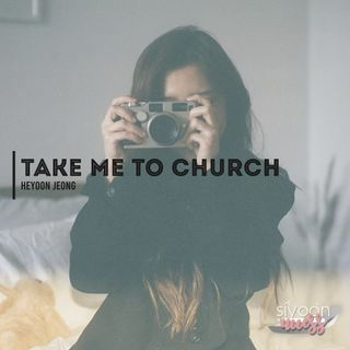 Take Me To Church - Heyoon Jeong