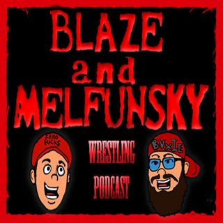 Blaze and Melfunsky Wrestling Podcast 090419