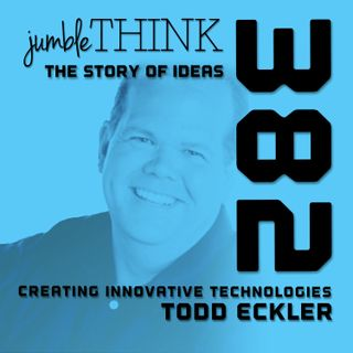 Creating Innovative Technologies with Todd Eckler
