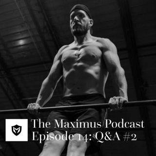 The Maximus Podcast Ep. 14 - Q&A II