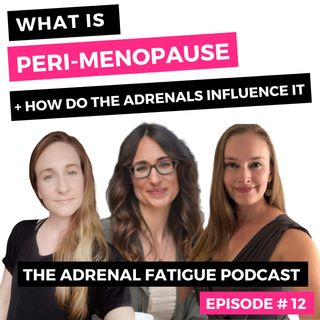 #12: Perimenopause + Adrenal Fatigue: How Stress Influences this Transitionary Season of Life