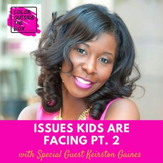 Issues that Kids are Facing pt 2 with Keirston Gaines