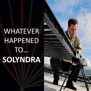 Whatever Happened To.... Solyndra