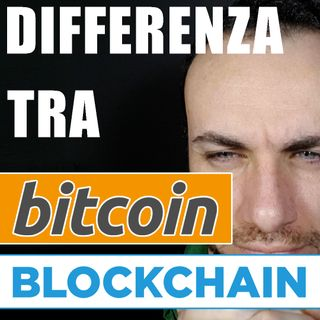 LA DIFFERENZA TRA BITCOIN & BLOCKCHAIN