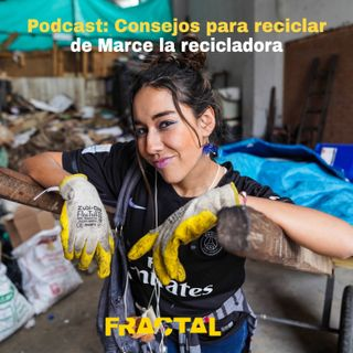 #Fractal: Consejos para reciclar de Marce la Recicladora