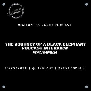 The Journey Of A Black Elephant Interview w/Carmen.