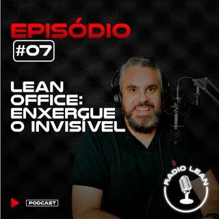 EP 07 - Lean Office: Enxergue o Invisível