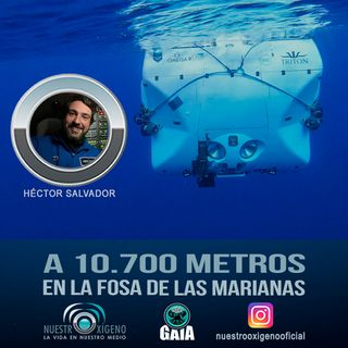 NUESTRO OXÍGENO A 10700 metros con Héctor Salvador en la Fosa de las Marianas