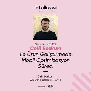 """Celil Bozkurt ile """"Ürün Geliştirmede Mobil Optimizasyon Süreci"""""""