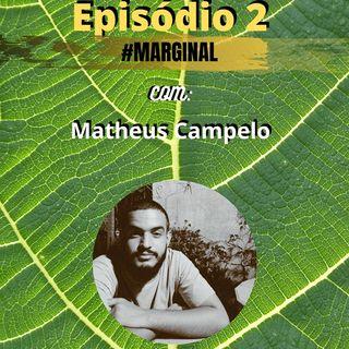 Ep.02 #MARGINAL com Matheus Campelo