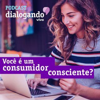 #006 - Podcast Dialogando - Você é um consumidor consciente?