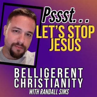 Psst. . . Let's Stop Jesus