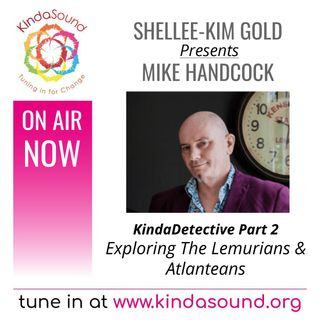 Exploring The Lemurians & Atlanteans | Mike Handcock Part 2 on KindaDetective with Shellee-Kim Gold