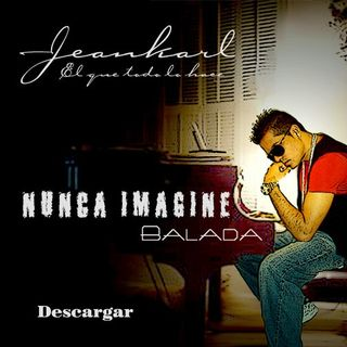 Jeankarl - Nunca Imagine (Balada)