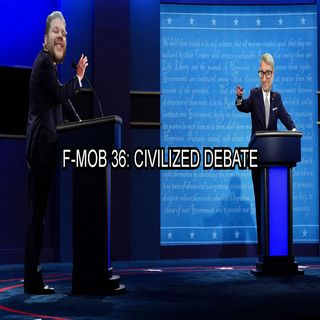 F-MOB 36: Civilized Debate