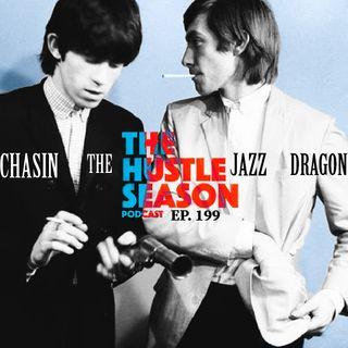 The Hustle Season: Ep. 199 Chasin' The Jazz Dragon