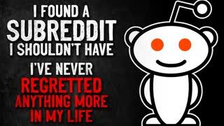 """""""I found a subreddit I shouldn't have. I've never regretted anything more in my life"""" Creepypasta"""
