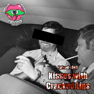 Episode 068: Kisses with Cracked Lips