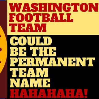 LOL! WASHINGTON FOOTBALL TEAM COULD BE PERMANENT NAME