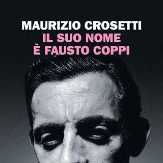 """Maurizio Crosetti """"Il suo nome è Fausto Coppi"""""""