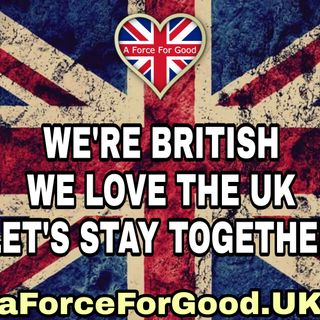 WE'RE BRITISH, WE LOVE THE UK, AND WE WANT TO STAY TOGETHER