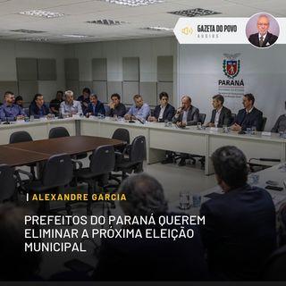 Prefeitos do Paraná querem eliminar a próxima eleição municipal