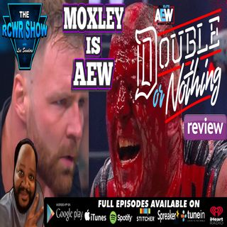 AEW Double or Nothing Post Show: Jon Moxley Debuts! Worth $49.99? The RCWR Show 5-26-2019