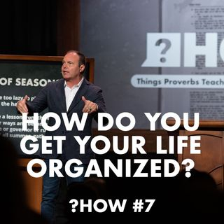 Proverbs #7 - How do you get your life organized?