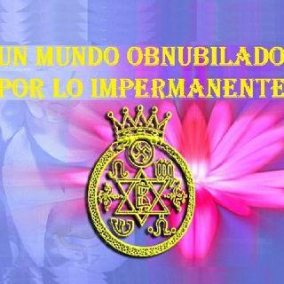 #1 UN MUNDO OBNUBILADO POR LO IMPERMANENTE - TEOSOFÍA ORIGINAL
