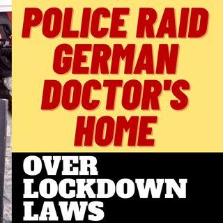 SHOCKING POLICE RAID ON GERMAN DOCTOR OVER LOCKDOWN