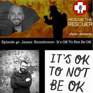 Episode 40- James Boomhower- It's Ok To Not Be Ok